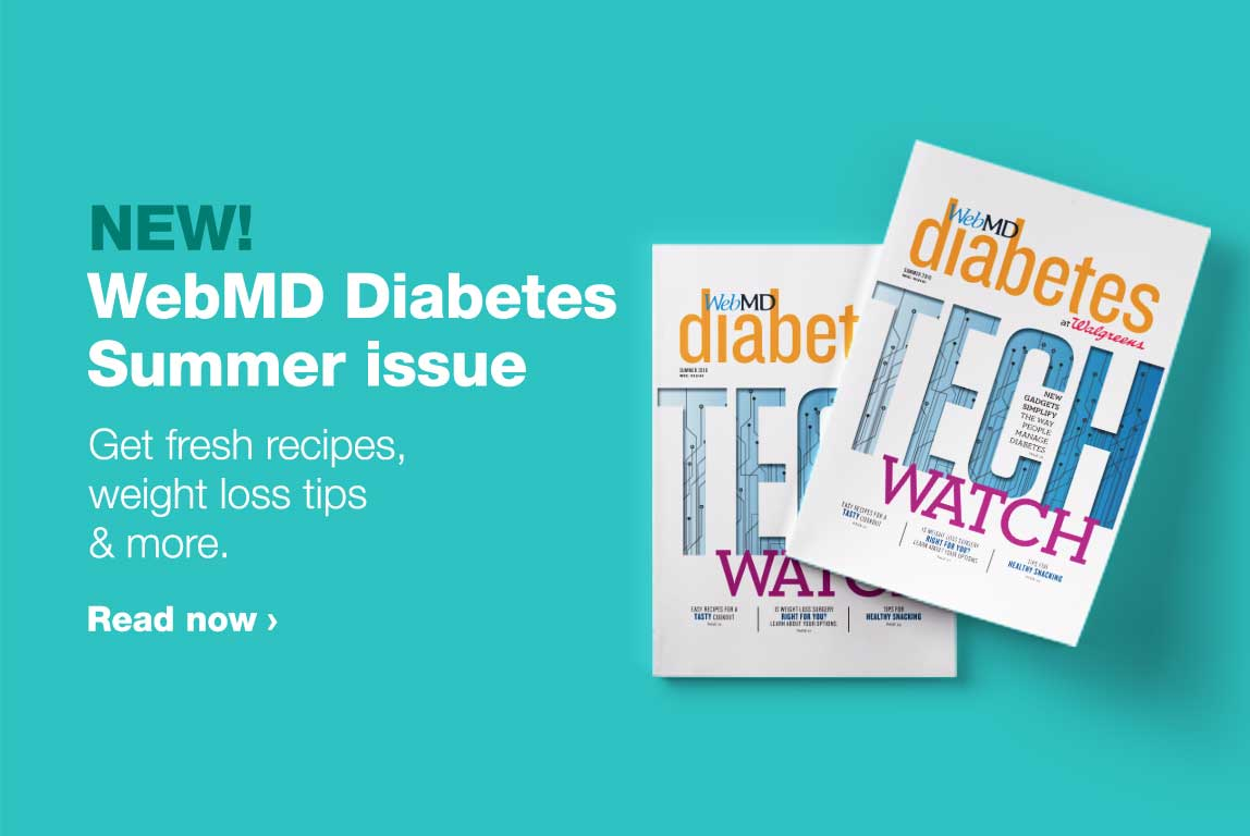 New! WebMD Diabetes Summer issue. Get fresh recipes, weight loss tips and more. Read now.