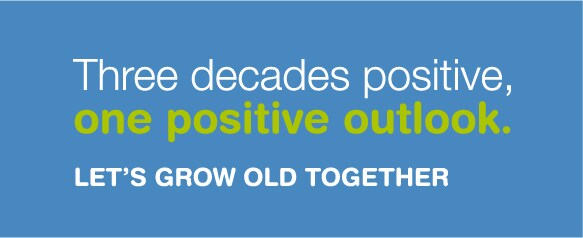 Three decades positive, one positive outlook. Let's grow old together.
