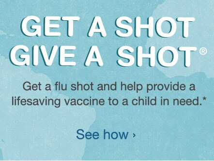 GET A SHOT GIVE A SHOT Get a flu shot and help provide a lifesaving vaccine to a child in need.*  See how