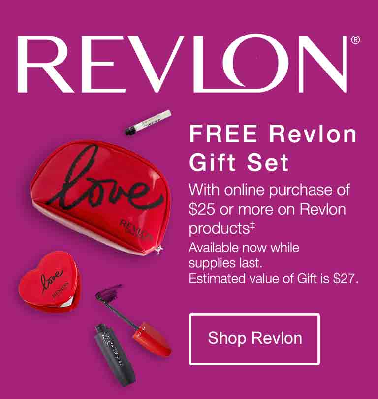 Revlon(R) FREE Revlon Gift Set with online purchase of $25 or more on Revlon products.‡ Available now while supplies last. Estimated value of Gift is $27. Shop Revlon.