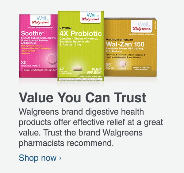 Value You Can Trust. Walgreens brand digestive health products offer effective relief at a great value. Shop now.