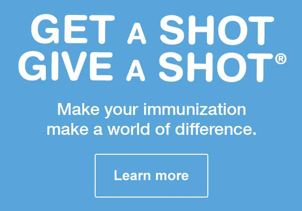 GET A SHOT. GIVE A SHOT. Make your immunization make a world of difference.  Learn more.