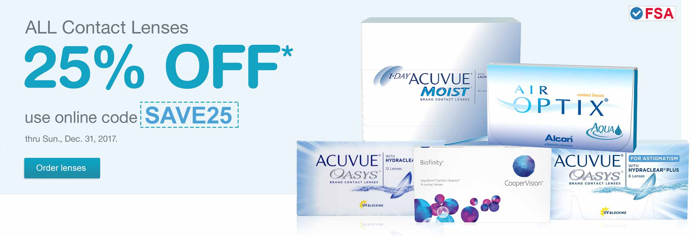 FSA Approved. All Contact Lenses 25% OFF.* Use online code SAVE25 thru Sun., Dec. 31, 2017. Order lenses.