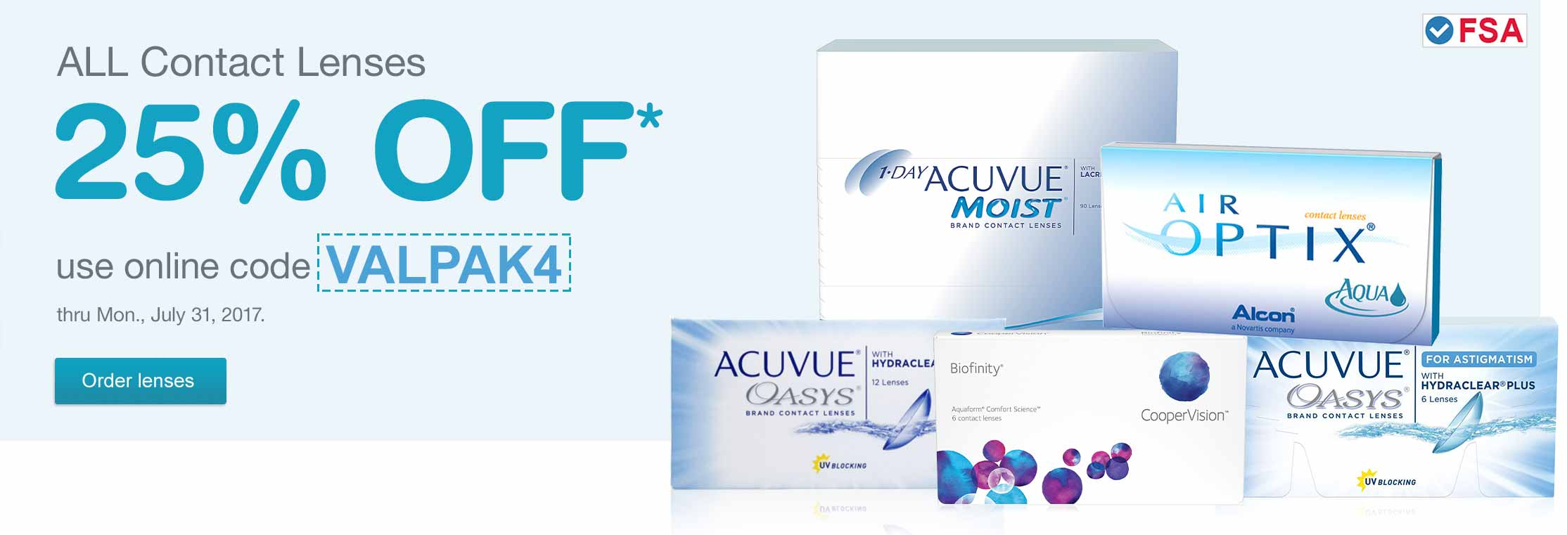 ALL Contact Lenses 25% OFF.* Use online code VALPAK4 thru Mon., July 31, 2017. FSA approved. Order lenses.