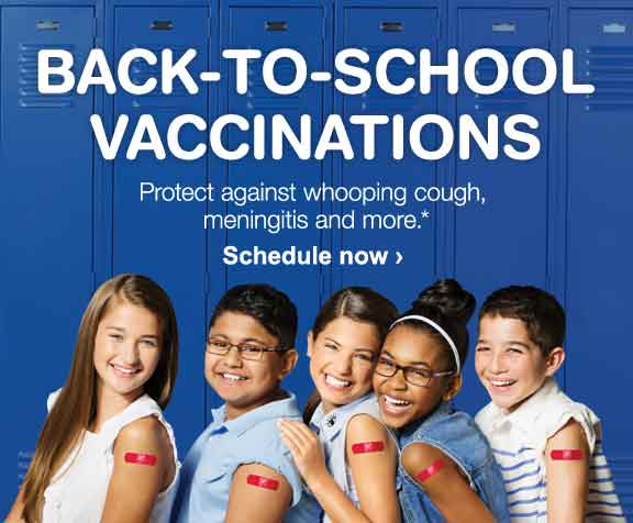 Back to school vaccinations. Protect against whooping cough, meningitas and more.* Schedule now.