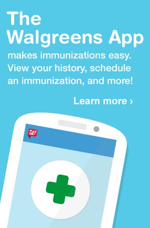 The Walgreens App makes immunizations easy. View your history, schedule an immunization and more! Learn more.