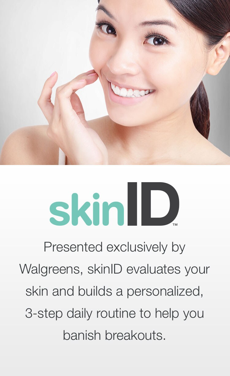 skinID(TM). Presented exclusively by Walgreens, skinID evaluates your skin and builds a personalized, 3-step daily routine to help you banish breakouts.