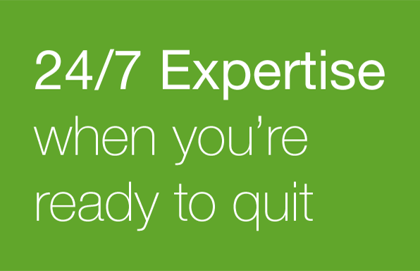 24/7 expertise when you're ready to quit