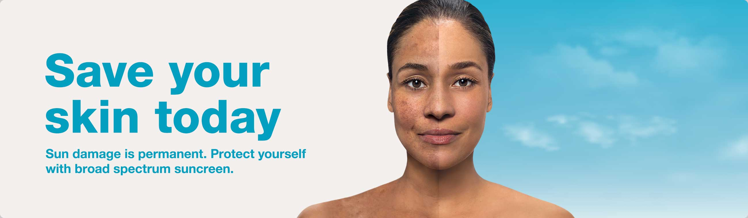 Save your skin today. Sun damage is permanent. Protect yourself with broad spectrum sunscreen.