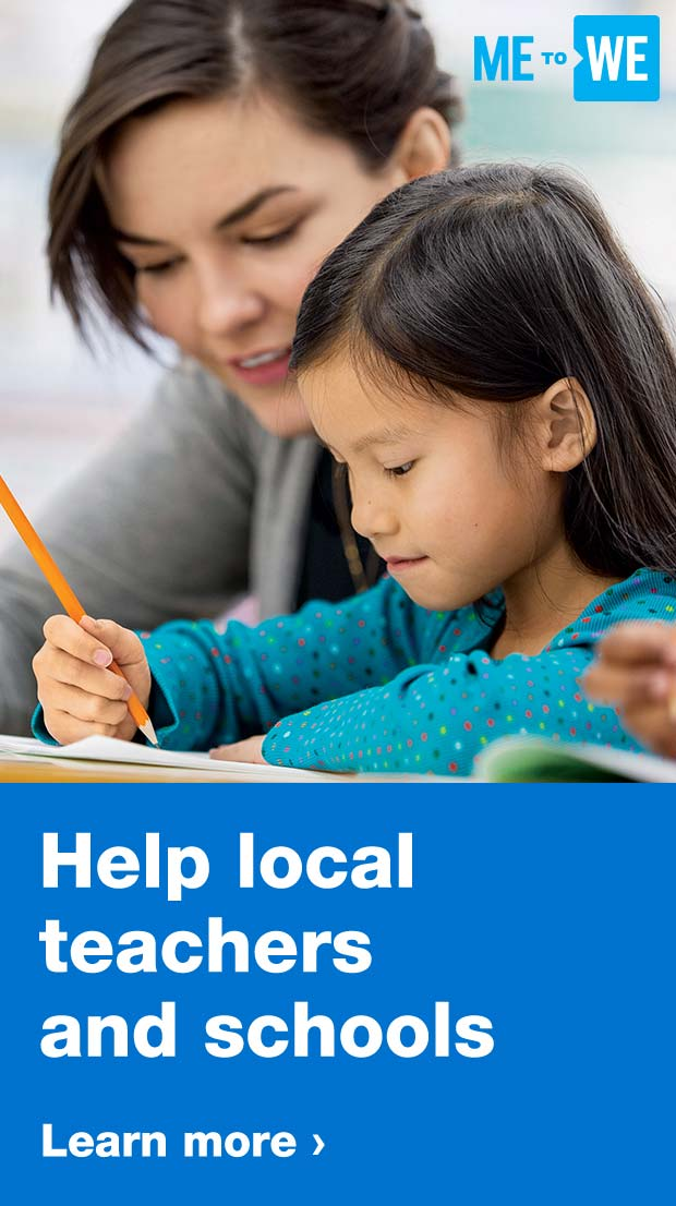 Me to We. Help local teachers and schools. Learn more.