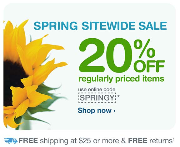 Spring Sitewide Sale. 20% OFF reg. priced items with online code SPRINGY.* FREE Shipping at $25. Shop now.