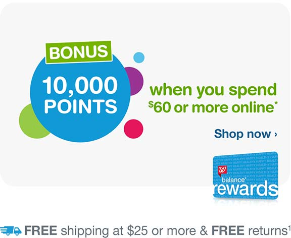 Bonus 10,000 Points when you spend $60 or more online.* Free shipping at $25(1). Shop now.