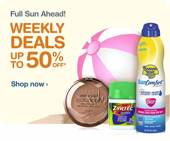 Full Sun Ahead! Weekly Deals Up to 50% OFF.* Shop now.