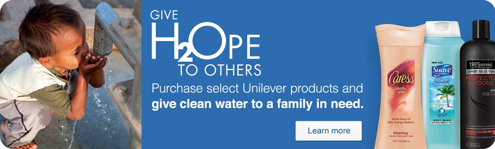Purchase select Unilever products and give clean water to a family in need. Learn more.