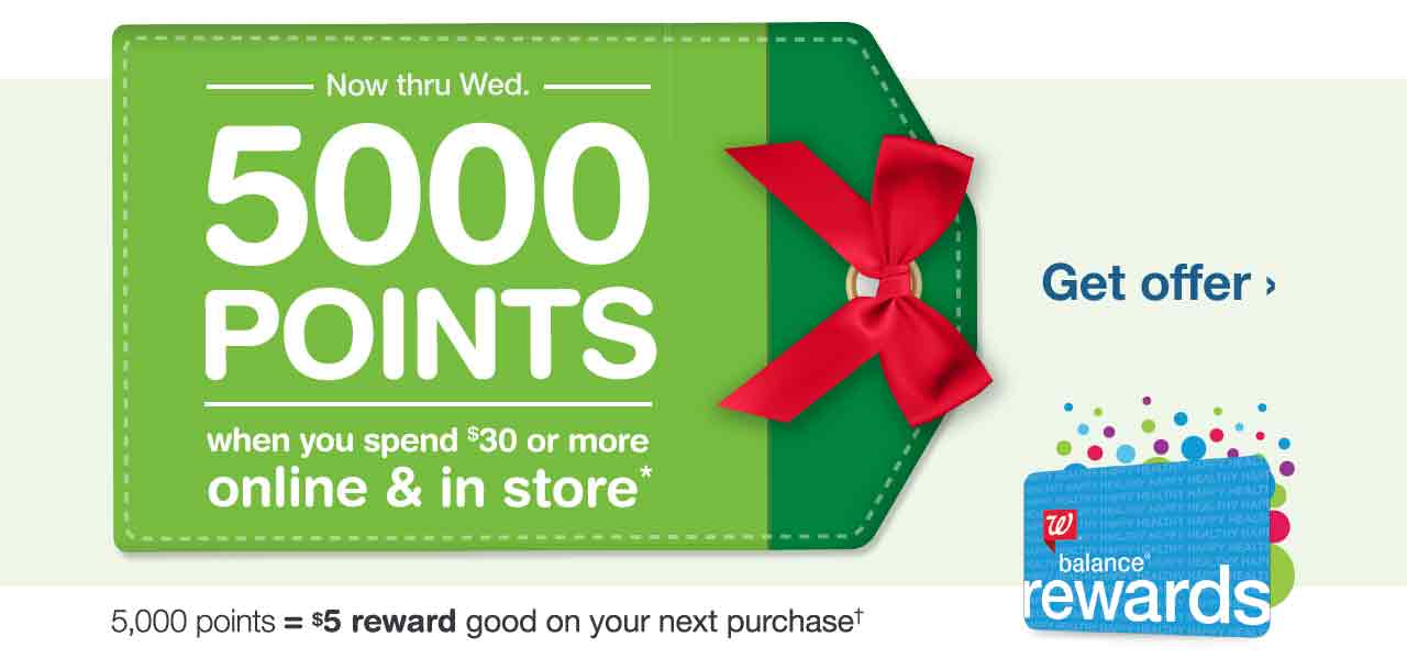 Balance Rewards. Now thru Wed. 5000 POINTS, spend $30 or more online & in store.* 5000 points = $5 reward on next purchase.† Get offer.