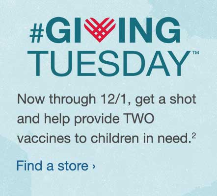 #GIVINGTUESDAY(TM) Now through 12/1, get a shot and help provide TWO vaccines to children in n