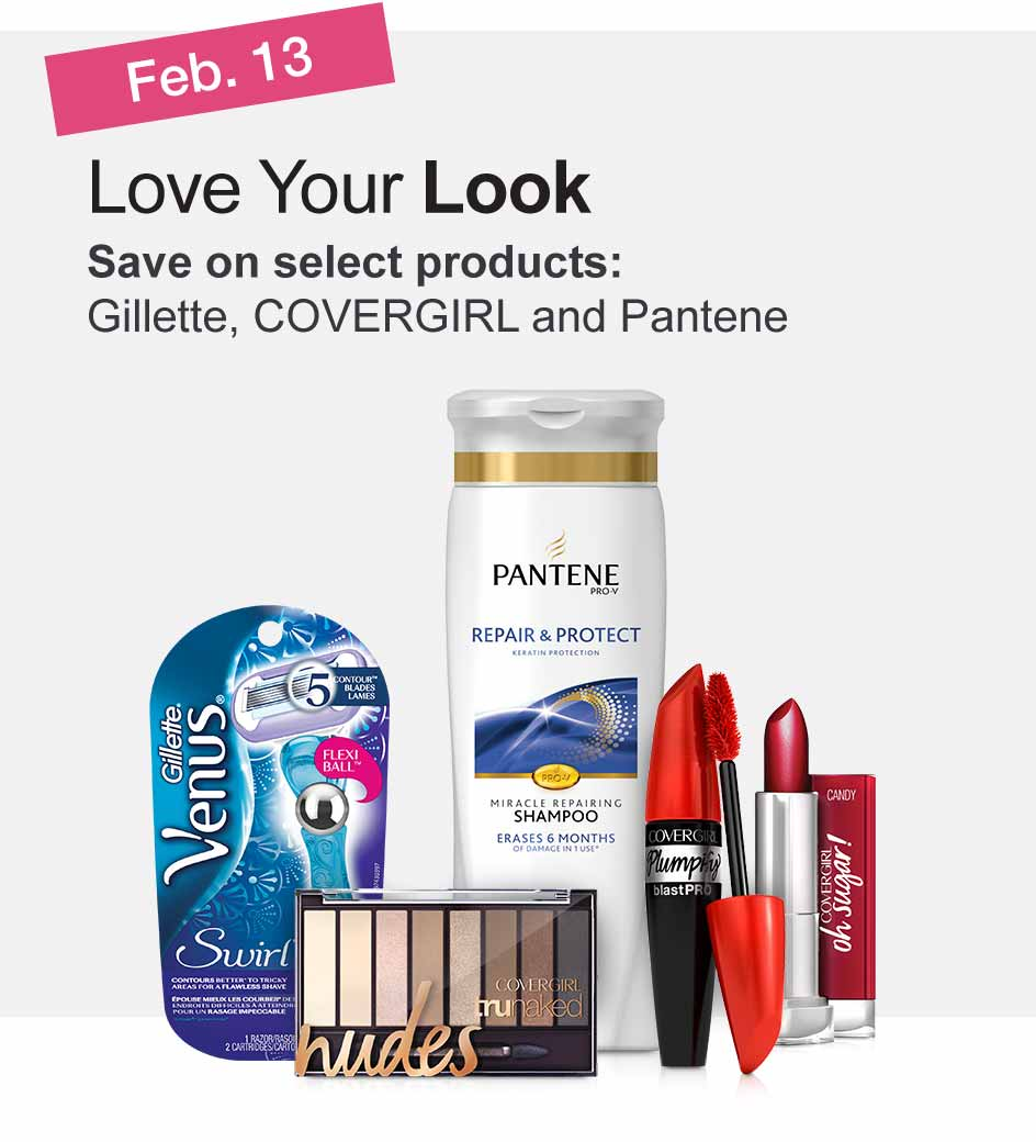 Feb. 13 - Love Your Look. Save on select products: Gillette, COVERGIRL and Pantene.