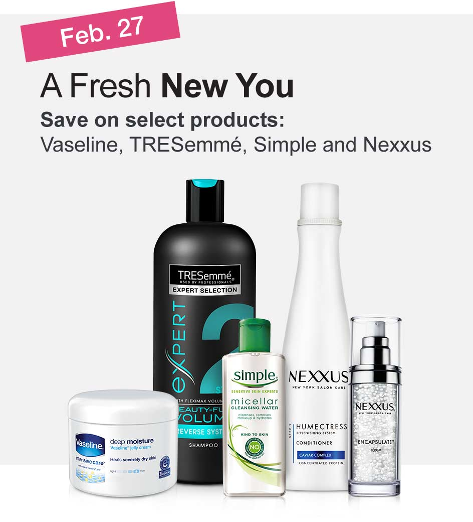 Feb. 27 - A Fresh New You. Save on select products: Vaseline, TRESemmé, Simple and Nexxus.