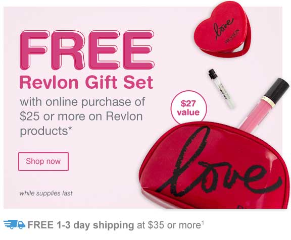 FREE Revlon Gift Set, with online purchase of $25 or more on Revlon products.* While supplies last. FREE 1-3 day shipping at $35 or more.(1) Shop now.