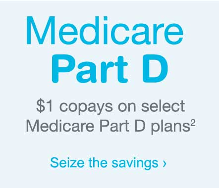 Medicare Part D. $1 copays on select Medicare Part D plans.(2) Seize the savings.