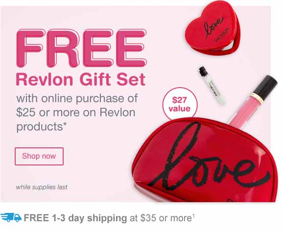 FREE Revlon Gift Set with online purchase of $25 or more on Revlon products.* While supplies last. FREE 1-3 day shipping at $35 or more.(1) Shop now.