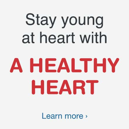 Stay young at heart with A Healthy Heart. Learn more.