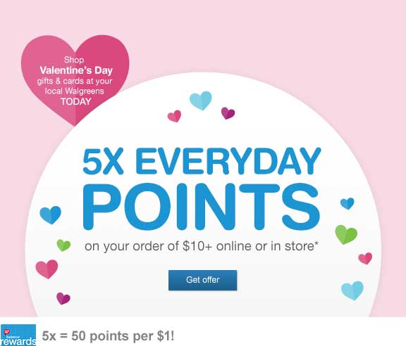 5x Everyday Points on your order of $10+ online or in store.* 5x=50 points per $1! Get offer.