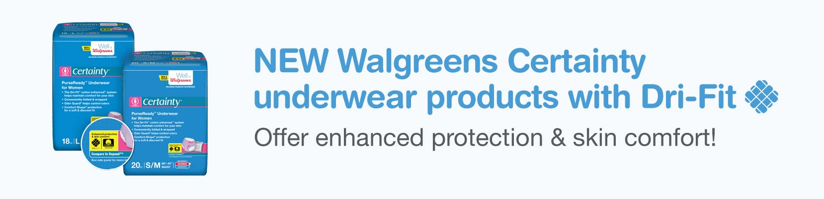 NEW Walgreens Certainty underwear products with Dri-Fit. Offer enhanced protection & skin comfort!