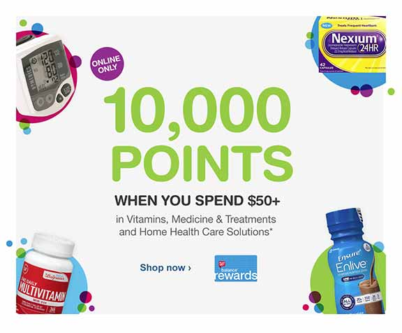 ONLINE ONLY. 10,000 points when you spend $50+ in Vitamins, Medicines & Treatments and Home Health Care Solutions.* Balance(R) Rewards. Shop now.