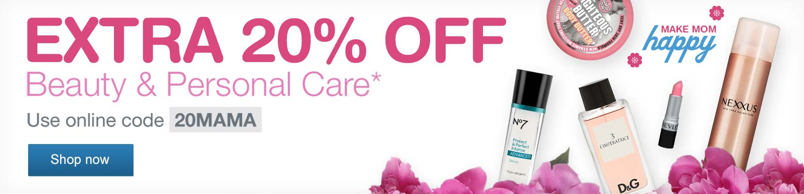 EXTRA 20% OFF Beauty & Personal Care.* Use online code 20MAMA. Shop now.