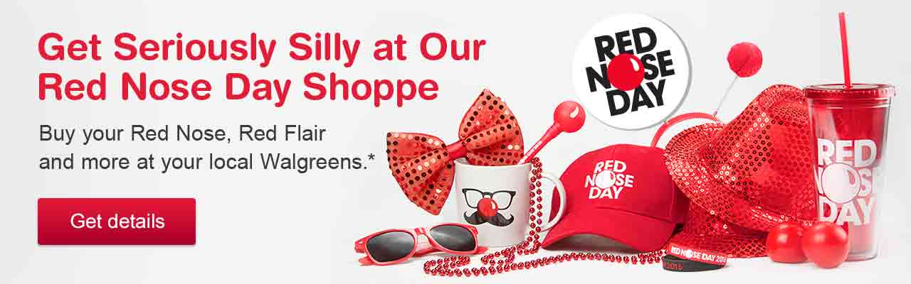 Get Seriously Silly at Our Red Nose Day Shoppe. Buy your Red Nose, Red Flair and more at your local Walgreens.* Get details.