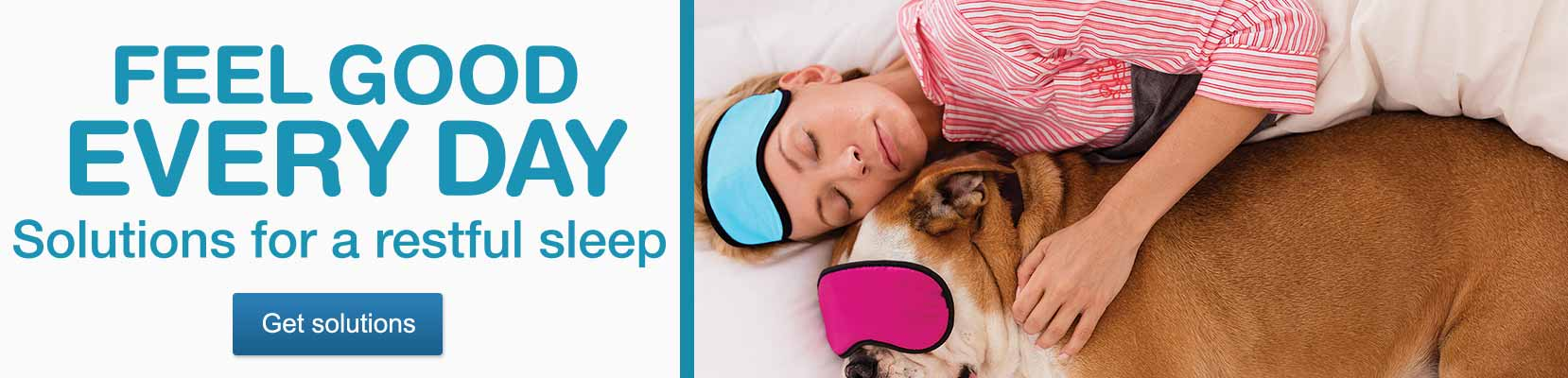 Feel Good Every Day. Solutions for a restful sleep. Get solutions.
