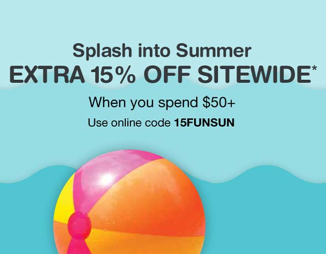 EXTRA 15% OFF Sitewide when you spend $50+.* Use online code 15FUNSUN.