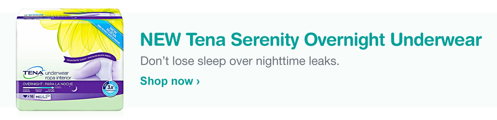 NEW Tena Serenity Overnight Underwear. Don't lose sleep over nighttime leaks. Shop now.
