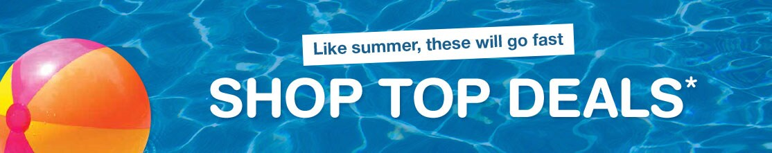 Like summer, these will go fast. Shop Top Deals.*