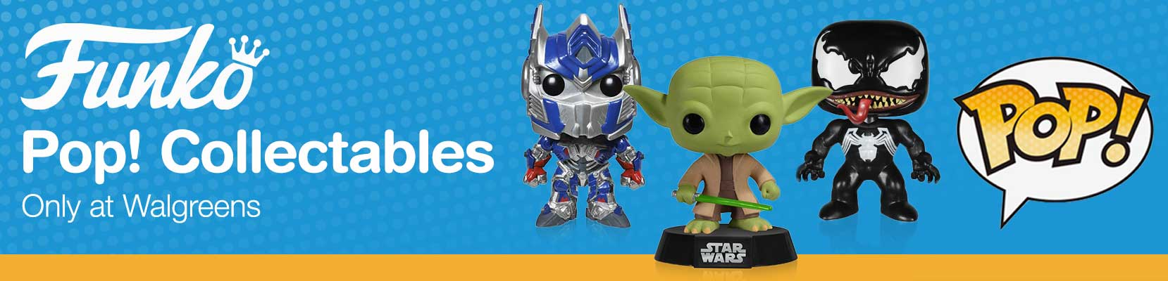 Funko Pop! Collectables. Only at Walgreens.