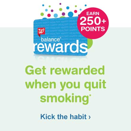 Get rewarded when you quit smoking.* Earn 250+ Balance(R) Rewards Points. Kick the habit.