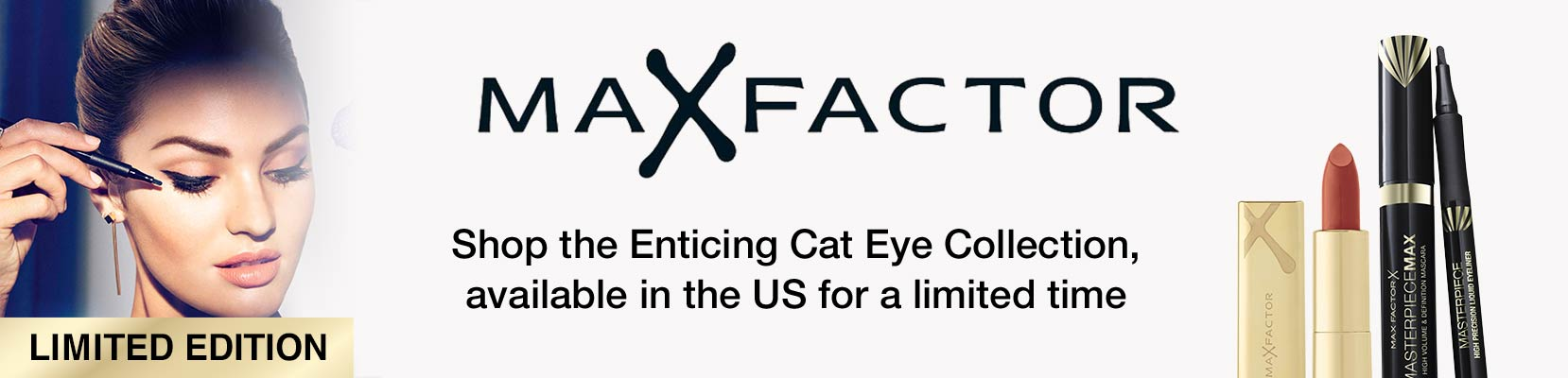 Limited Edition Max Factor. Shop the Enticing Cat Eye Collection, available in the US for a limited time.