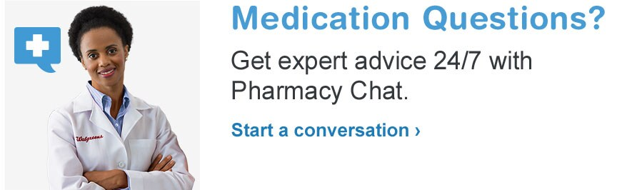 Medication Questions? Get expert advice 24/7 with Pharmacy Chat. Start a conversation.