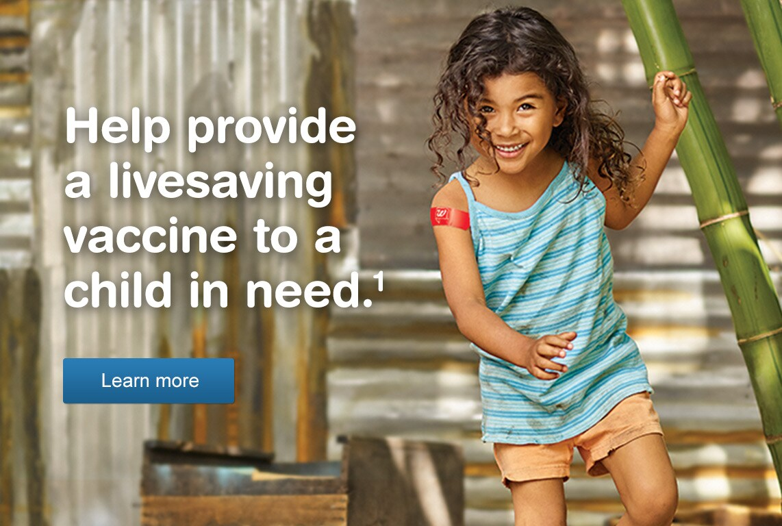 Help provide a lifesaving vaccine to a child in need.(1) Learn more.