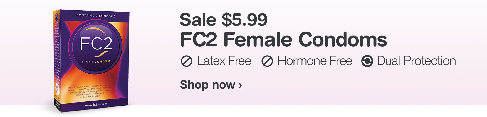 Sale $5.99 FC2 Female Condoms. Latex Free, Hormone Free, Dual Protection. Shop now.