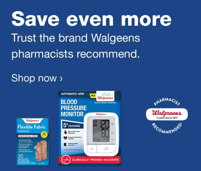 Walgreens Pharmacist Recommended. Save even more. Trust the brand Walgreens pharmacists recommend. Shop now.