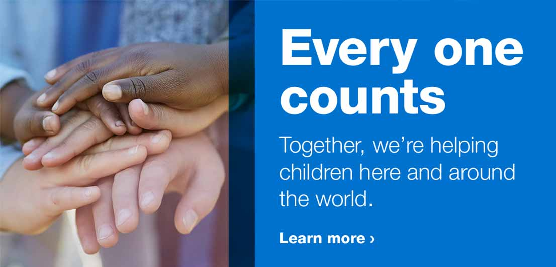 Every one counts. Together, we're helping children here and around the world. Learn more.