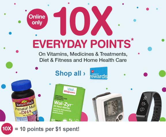 10X Everyday Points On Vitamins, Medicines & Treatments, Diet & Fitness and Home Health Care.* 10X=100 points per $1 spent! Shop all.