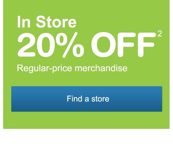 In Store 20% OFF(2) regular-price merchandise. Find a store.