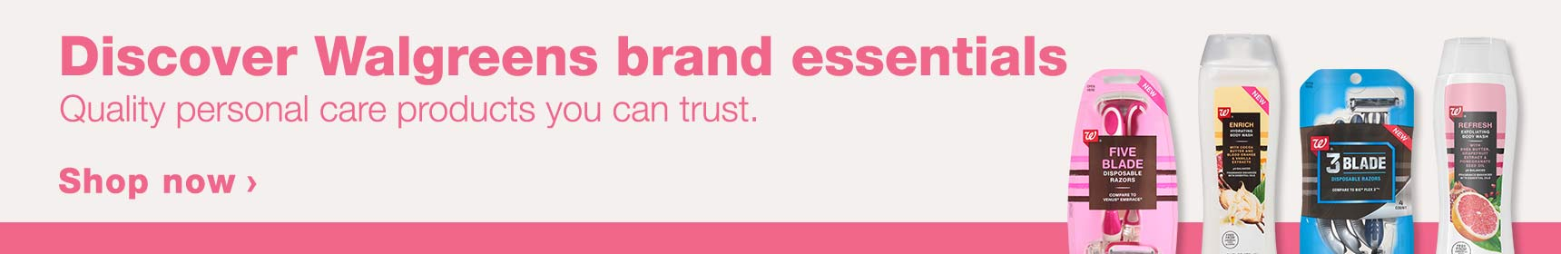 Discover Walgreens brand essentials. Quality personal care products you can trust. Shop now.