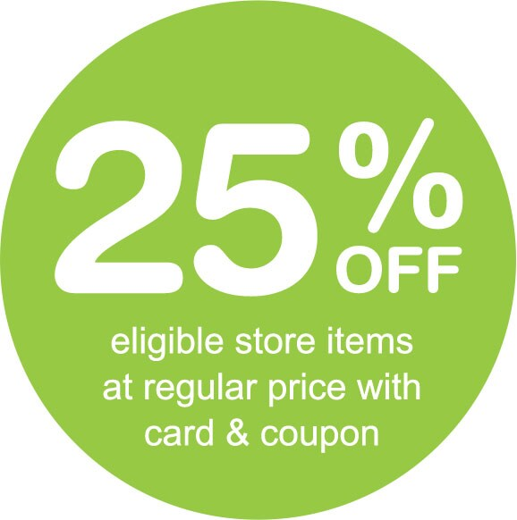 25% OFF eligible store items at regular price with card and coupon.