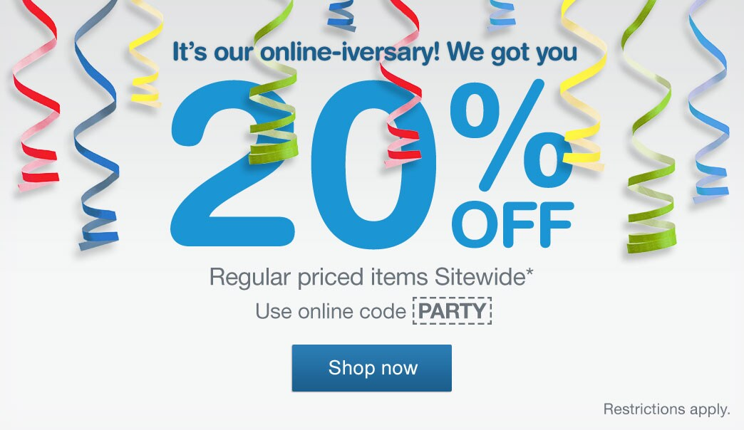20% OFF Regular priced items Sitewide.* Use online code PARTY. Restrictions apply. Shop now.