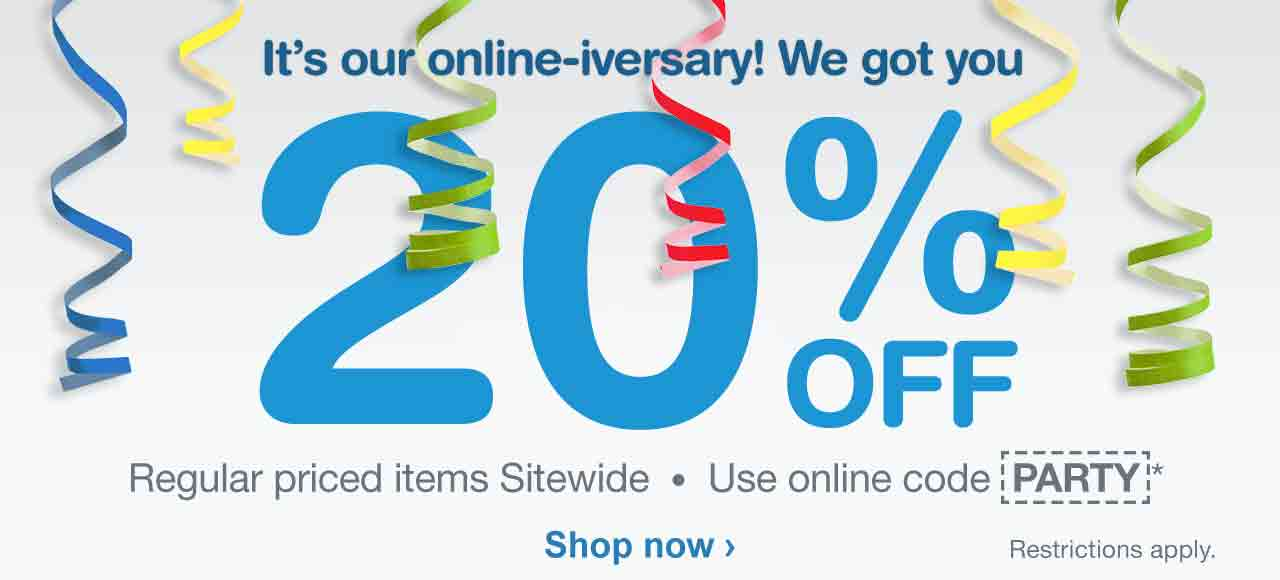 It's our online-iversary! We got you 20% OFF Regular priced items Sitewide. Use online code PARTY* Restrictions apply.