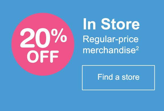 20% OFF In Store Regular-price merchandise.(2) Find a store.